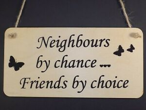 """""""Neighbours by chance, Friends by choice"""" Wood hanging Plaque love present gift"""