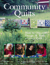 Community Quilts: How to Organize, Design & Make a Group Quilt by Karol Kavaya