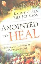 ANOINTED TO HEAL - CLARK, RANDY/ JOHNSON, BILL - NEW PAPERBACK