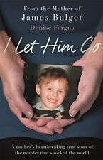 I Let Him Go: The heartbreaking book from the mother of James Bulger By Denise