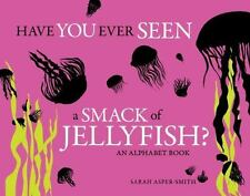 Have You Ever Seen a Smack of Jellyfish?: An Alphabet Book - Good - Asper-Smith,