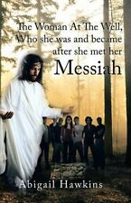 The Woman at the Well, Who She Was and Became after She Met Her Messiah by...