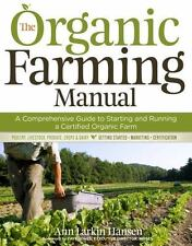 Organic Farming Manual: Comprehensive Guide to Starting +Running a Organic Farm