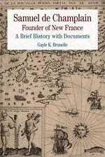 Samuel de Champlain: Founder of New France : A Brief History with Documents...