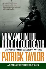 Now and in the Hour of Our Death: A Novel of the Irish Troubles, Taylor, Patrick