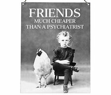 FRIENDS Much Cheaper Than A Psychiatrist Funny Retro Metal Plaque Sign 20X15