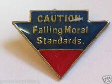 CAUTION Falling Moral Standards. sayings Pin (say 98)