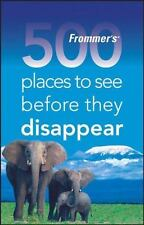 NEW - Frommer's 500 Places to See Before They Disappear by Hughes, Holly
