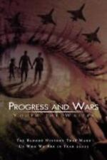 Progress and Wars : The Bloody History that made us who we are in Year 22025...
