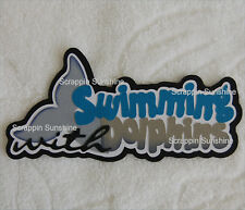 SWIMMING WITH DOLPHINS Die Cut Title Cruise Disney Vacation Scrapbook Piece
