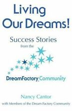 Living Our Dreams : Success Stories from the Dream Factory Community by Nancy...