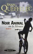 Noir animal ou La menace.Yann QUEFFELEC.Bartillat. R001