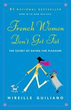 French Women Dont Get Fat: The Secret of Eating for Pleasure by Mireille Guilia
