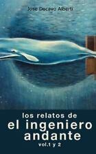 Los Relatos Del Ingeniero Andante. Vol. 1 Y 2 by Jose Alberti (2014, Paperback)
