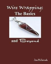 Wire Wrapping: the Basics and Beyond by Jim McIntosh (2007, Paperback)