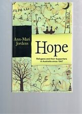 Hope: Refugees and Their Supporters in Australia Since 1947 by Ann-Mari Jordens