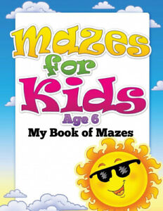 Mazes for Kids Age 6 (My Book of Mazes) by Publishing Llc, Speedy