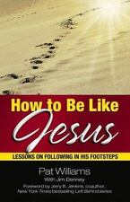 How to Be Like Jesus : Lessons on Following in His Footsteps by Pat Williams...