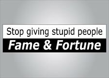 Funny bumper sticker - Stop giving stupid people fame and fortune - crude humor