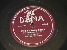 Ray Henry -Scarce 78RPM Dana 3134 - Two By Four Polka/ Fun House Polka In  E-/E