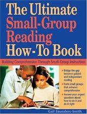 The Ultimate Small Group Reading How-To Book: Building Comprehension Through Sma
