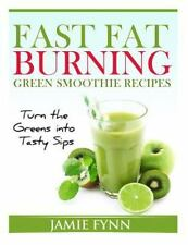 Fast Fat Burning Green Smoothie Recipes : Turn the Greens into Tasty Sips by...