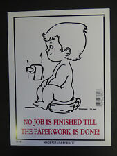 "No Job is Done Till The Paperwork Is Done Novelty Bathroom Sign NEW 9""x12"" N14"