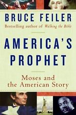 America's Prophet : Moses and the American Story by Bruce Feiler (2009, Hardcove