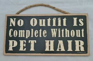 "No Outfit Complete Without Pet Hair Funny Pet Home Sign Wall Art Decor 10""x5"""