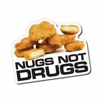 Nugs Not Drugs Sticker / Decal - KFC Maccas Funny Nuggets 420 Dope High THC LSD