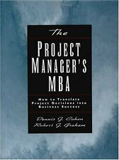 The Project Managers MBA: How to Translate Project Decisions into Business Succ