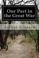 Our Part in the Great War by Arthur Gleason (2015, Paperback)