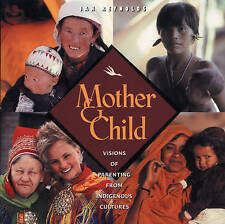 Mother and Child: Visions of Parenting from Indigenous Cultures by Jan Reynolds