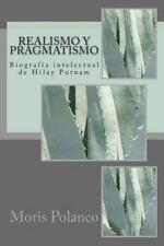Realismo y Pragmatismo : Biografía Intelectual de Hilay Putnam by Moris...