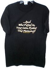 WHO PISSED IN YOUR CORNFLAKES THIS MORNING MEDIUM T SHIRT NEW W/ TAGS