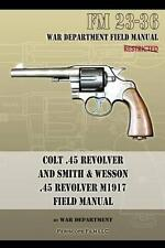 Colt .45 Revolver and Smith & Wesson .45 Revolver M1917 Field Manual  : FM 23-36 by War Department (Paperback / softback, 2013)