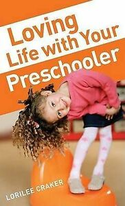 LIKE NEW Loving Life with Your Preschooler by Lorilee Craker parenting paperback