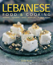 Lebanese Food and Cooking: Traditions, Ingredients, Tastes, Techniques, 65 Class