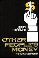 Other People's Money: The Ultimate Seduction: By Jerry Sterner