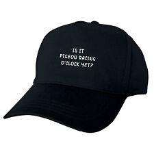 IS IT PIGEON RACING O'CLOCK YET? HAND PRINTED FUNNY BASEBALL CAP