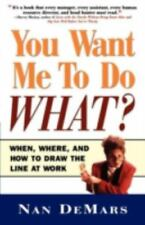 You Want ME to Do What?: When, Where and How to Draw the Line at Work by Nan Dem