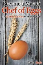 Become a Master Chef of Eggs : Try 25 Different Ways of Enjoying Eggs by...