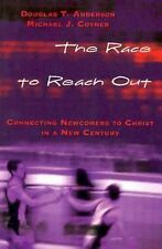 The Race to Reach Out : Connecting Newcomers to Christ in a New Century by...
