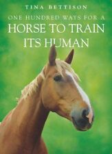 One Hundred Ways for a Horse to Train Its Human by Tina Bettison   Paperback Boo