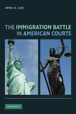 The Immigration Battle in American Courts by Anna O. Law (2013, Paperback)