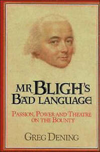 MR BLIGH'S BAD LANGUAGE Passion, Power and Theater on the Bounty GREG DENING 1st