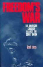 Freedom's War: The American Crusade Against the Soviet Union: By Scott Lucas