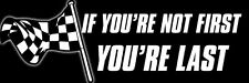 3x9 inch If You're Not FIRST You're LAST Bumper Sticker - win race car nascar go