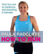 How to Run: From Fun Runs to Marathons and Everything in Between by Paula Radcl…