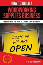 How to Build a Woodworking Supplies Business (Special Edition) : The Only...